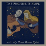 The Promise Is Hope - Until My Heart Grows Quiet