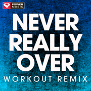 Never Really Over (Extended Workout Remix) - Power Music Workout - Power Music Workout