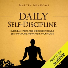 Daily Self-Discipline: Everyday Habits and Exercises to Build Self-Discipline and Achieve Your Goals (Unabridged)