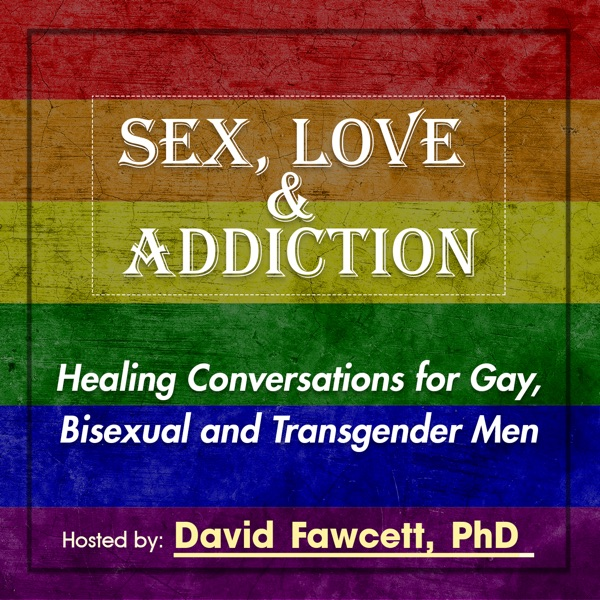 Sex, Love, and Addiction: Healing Conversations for Gay, Bisexual, and Transgender Men