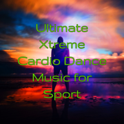 Ultimate Xtreme Cardio Dance Music for Sport – Best Fitness Music 4 Running, Kick Boxing, Aerobics & Cardio - Various Artists - Various Artists