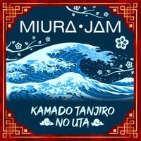 Miura Jam - Kamado Tanjiro no Uta (From