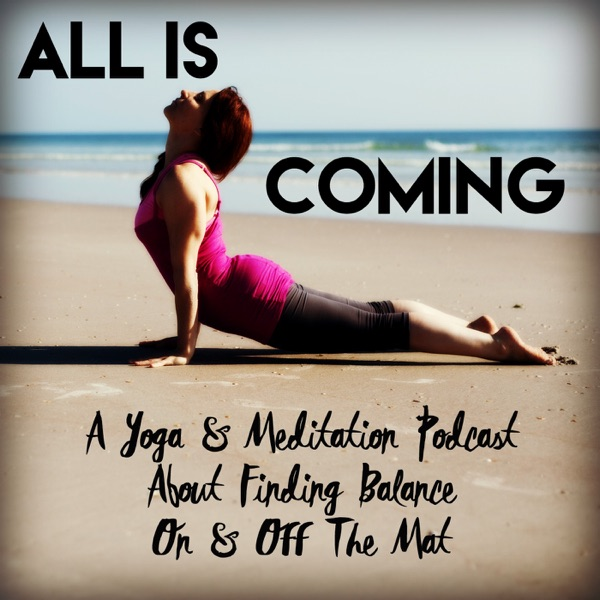The Yogi Movement Podcast: Practice Yoga & All Is Coming