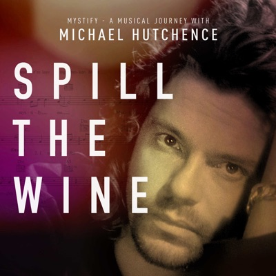 """Spill the Wine (From """"Mystify: A Musical Journey with Michael Hutchence"""") - Single - Michael Hutchence"""