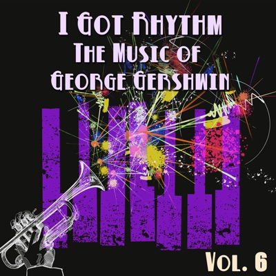 I Got Rhythm (The Music of George Gershwin), Vol. 6 - George Gershwin