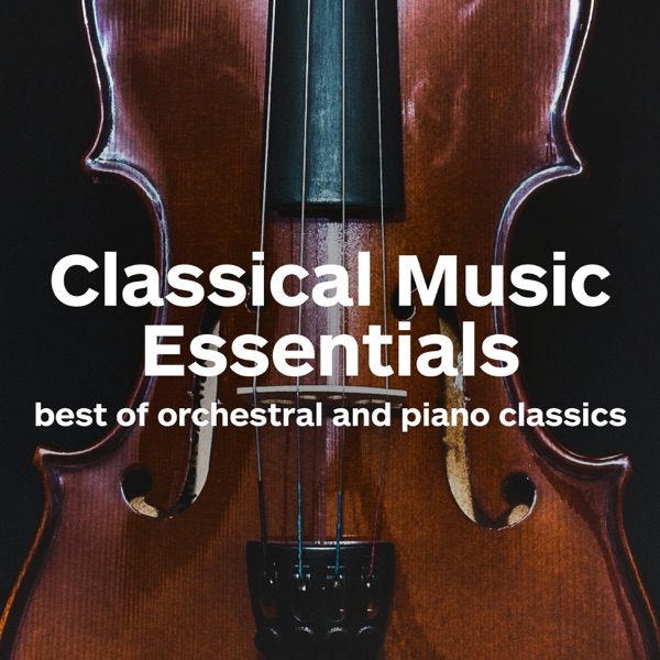 Classical Music Essentials - Best of Orchestral and Piano Classics