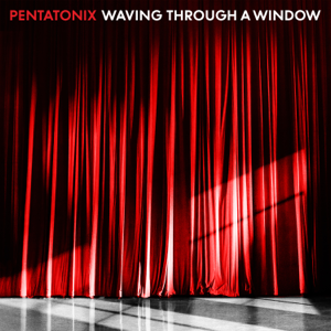 Waving Through a Window - Pentatonix