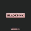 BLACKPINK 2018 TOUR 'IN YOUR AREA' SEOUL (Live) - BLACKPINK
