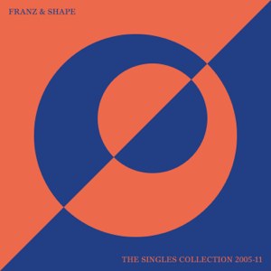 Franz & Shape - The Singles Collection 2005-11