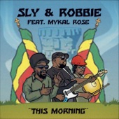 Sly & Robbie - This Morning (Sly & Robbie vs. Roots Radics) [feat. Mykal Rose, Roots Radics & Don Camel]