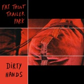 Fat Trout Trailer Park - Dirty Hands