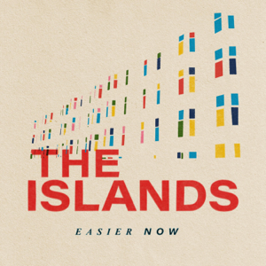 The Islands - Easier Now