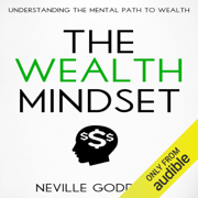 The Wealth Mindset: Understanding the Mental Path to Wealth (Unabridged)