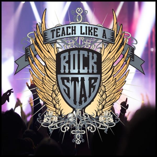 Teach Like A Rock Star Podcast