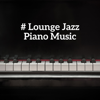 Various Artists - # Lounge Jazz Piano Music