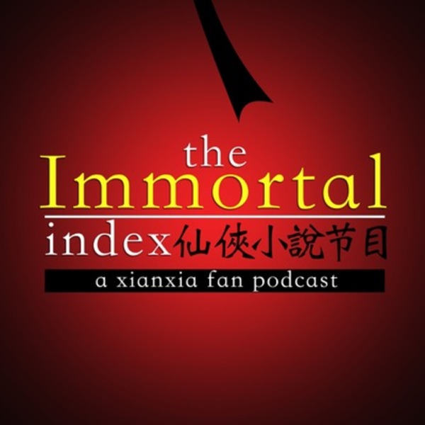 Immortal Index: A Xianxia & Wuxia Fan Podcast – Podcast – Podtail