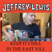 Jeffrey Lewis - Keep It Chill in the East Vill