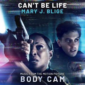 "Mary J. Blige - Can't Be Life (Music from the Motion Picture ""Body Cam"")"