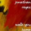 Jonathan Reyes - Walk You Home  artwork