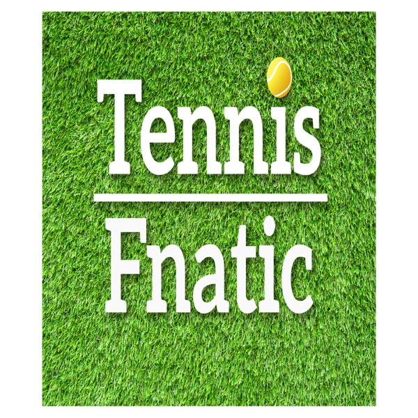 The Tennis Fnatic Podcast