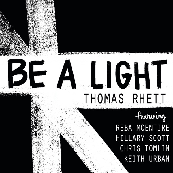 Thomas Rhett - Be a Light (feat. Reba McEntire, Hillary Scott, Chris Tomlin & Keith Urban)