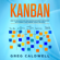 GREG CALDWELL - Kanban: How to Visualize Work and Maximize Efficiency and Output with Kanban, Lean Thinking, Scrum, and Agile: Lean Guides with Scrum, Sprint, Kanban, DSDM, XP & Crystal (Unabridged)