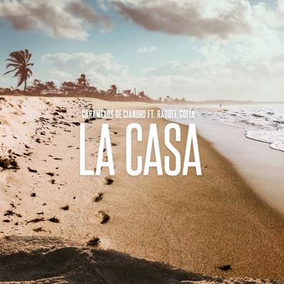 La Casa (feat. Raquel Sofia) - Single - Caramelos De Cianuro