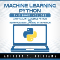 Machine Learning Python: 2 Manuscripts - Artificial Intelligence Python and Reinforcement Learning with Python (Unabridged)