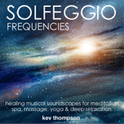 Solfeggio Frequencies: Healing Musical Soundscapes for Meditation, Spa, Yoga & Deep Relaxation - Kev Thompson - Kev Thompson