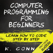 Computer Programming for Beginners: Learn How to Code Step by Step (Unabridged)