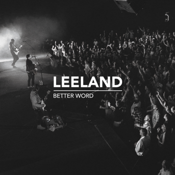 Better Word Live Leeland album songs, reviews, credits
