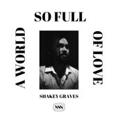 Shakey Graves - A World So Full of Love