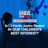 B.C.'s family justice system: In our children's best interest?