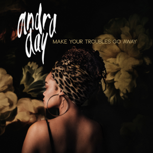 Andra Day - Make Your Troubles Go Away