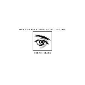 The Chinkees - Our Lips Are Coming Right Through