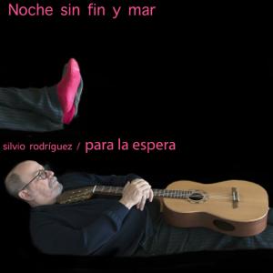 Silvio Rodríguez - Noche Sin Fin y Mar