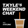 T. Kyle's Weekend Chat