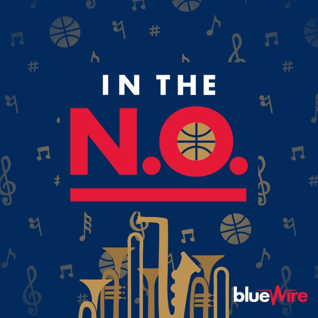 In The N O  - A New Orleans Pelicans Pod by Blue Wire on Apple Podcasts