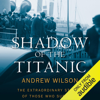 Shadow of the Titanic: The Extraordinary Stories of those Who Survived (Unabridged) - Andrew Wilson