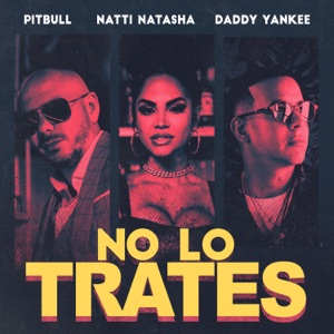 Pitbull, Daddy Yankee & Natti Natasha - No Lo Trates
