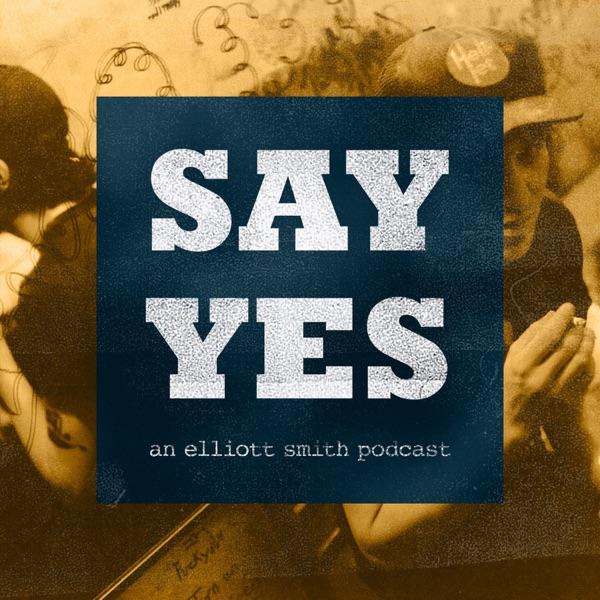 Say Yes: An Elliott Smith Podcast