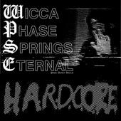 Wicca Phase Springs Eternal - Hardcore