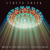 House Of The Rising Sun  Amazing Grace  Athens Creek - Athens Creek