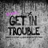 Get in Trouble (So What) - Dimitri Vegas & Like Mike & Vini Vici