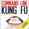 Jason Cannon - Command Line Kung Fu: Bash Scripting Tricks, Linux Shell Programming Tips, And Bash One-liners (Unabridged)  artwork