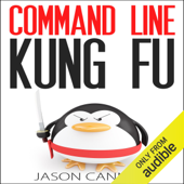 Command Line Kung Fu: Bash Scripting Tricks, Linux Shell Programming Tips, And Bash One-liners (Unabridged)