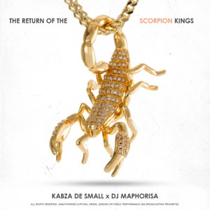 Kabza De Small x DJ Maphorisa - The Return of the Scorpion Kings