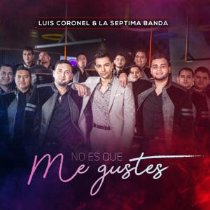 Luis Coronel & La Séptima Banda - No Es Que Me Gustes