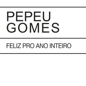 Pepeu Gomes - Feliz Pro Ano Inteiro / Luminosidade