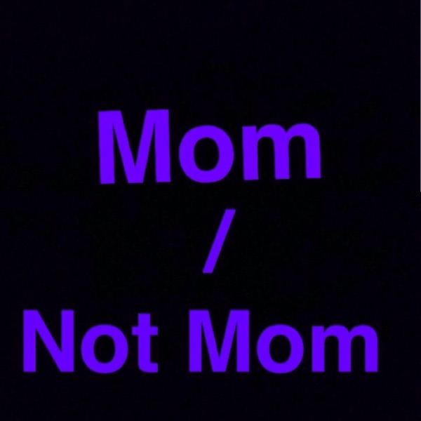 Mom/Not Mom